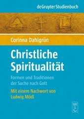 Christliche Spiritualität: Formen und Traditionen der Suche nach Gott