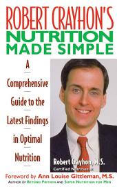 Robert Crayhon's Nutrition Made Simple: A Comprehensive Guide to the Latest Findings in Optimal Nutrition