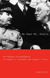 My Dear Mr. Stalin: The Complete Correspondence Between Franklin D. Roosevelt and Joseph V. Stalin