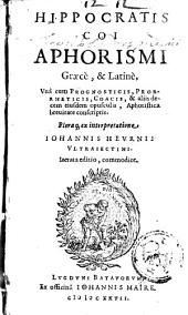 Aphorismi: graece, & latine, una cum Prognosticis, Prorrheticis, Coacis, et aliis decem ejusdem opusculis, Aphoristica brevitate conscriptis