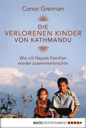 Die verlorenen Kinder von Kathmandu: Wie ich Nepals Familien wieder zusammenbrachte