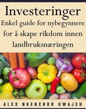 Investeringer: Enkel Guide For Nybegynnere For Å Skape Rikdom Innen Landbruksnæringen