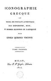 Iconographie grecque, ou Recueil des portraits authentiques des empereurs, rois, et hommes illustres de l'antiquité: Volume1