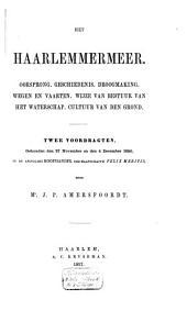 Het Haarlemmermeer: oorsprong, geschiedenis, droogmaking, wegen en vaarten, wijze van bestuur van het waterschap, cultuur van den grond