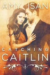 Catching Caitlin (New Adult Romance)