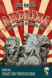 Treck der Verdammten: Folge 14 der großen Saga »Amerika – Abenteuer in der Neuen Welt«