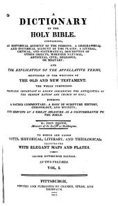 A Dictionary of the Holy Bible: Containing an Historical Account of the Persons ... the Places ... Other Objects ... and the Explication of the Appellative Terms ... Forming a Sacred Commentary, a Body of Scripture History, Chronology, and Divinity ...