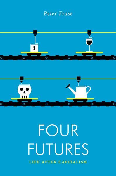 Four Futures  Life After Capitalism PDF