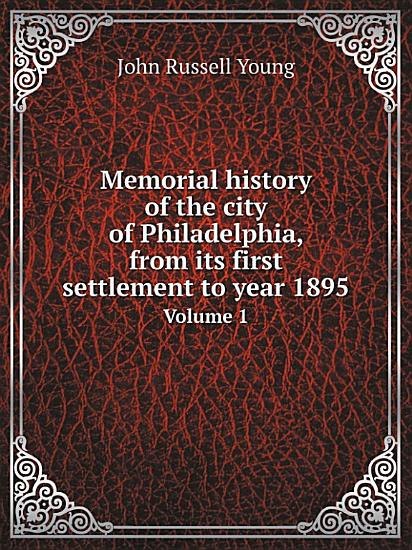 Memorial history of the city of Philadelphia  from its first settlement to year 1895 PDF