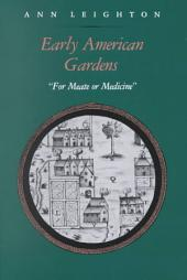 Early American Gardens: For Meate Or Medicine