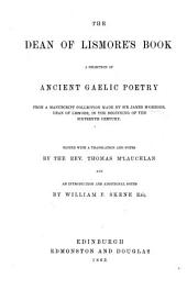 The Dean of Lismore's Book: a Selection of Ancient Gaelic Poetry from a Manuscript Collection Made by Sir J. M'Gregor [and His Brother, Duncan M'Gregor] ... in the Beginning of the Sixteenth Century. Edited with a Translation and Notes by ... T. M'Lauchlan, and an Introduction and Additional Notes by W. F. Skene