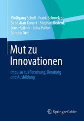 Mut zu Innovationen: Impulse aus Forschung, Beratung und Ausbildung