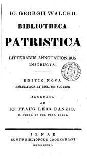 Io. Georgii Walchii Bibliotheca patristica, litterariis adnotationibus instructa