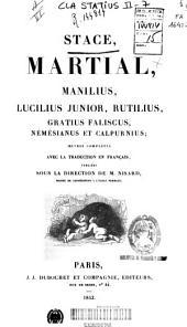 Stace, Martial, Manilius, Lucilius Junior, Rutilius, Gratius Faliscus, Némésianus et Calpurnius: oeuvres complètes avec la traduction en français