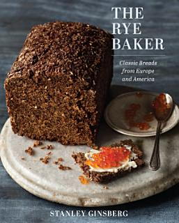 The Rye Baker  Classic Breads from Europe and America Book