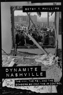 Dynamite Nashville: The Fbi, the Kkk, and the Bombers Beyond Their Control