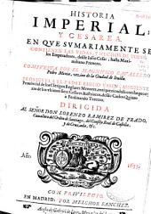 Historia imperial y cesarea: en que sumariamente se contienen las vidas y hechos de todos los emperadores, desde Iulio Cesar hasta Maximiliano Primero
