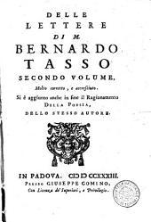 Delle lettere di m. Bernardo Tasso accresciute, corrette e illustrate volume primo [-terzo]: Secondo volume, molto corretto, e accresciuto. Si è aggiunto anche in fine il ragionamento della poesia, dello stesso autore, Volume 1
