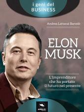 Elon Musk. L'imprenditore che ha portato il futuro nel presente