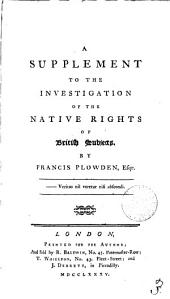 A Supplement to the Investigation of the Native Rights of British Subjects. By Francis Plowden, Esqr: Volume 3
