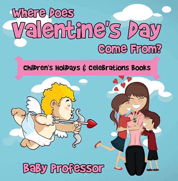 Download Where Does Valentine s Day Come From    Children s Holidays   Celebrations Books Book