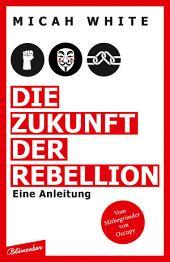 Die Zukunft der Rebellion: Eine Anleitung