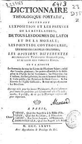 Dictionnaire théologique portatif: contenant l'exposition et les preuves de la révélation, de tous les dogmes de la foi et de la morale ...