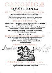 Canonicae quaestiones in vtroque tam interno, quam externo Foro Practicabiles: in quibus, per quatuor sectiones, praecipue De monitoriis, siue generalibus excomunicationibus ad effectum reuelandi exacte agitur ...