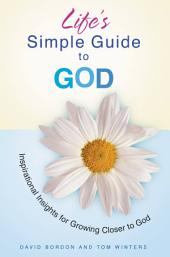 Life's Simple Guide to God: Inspirational Insights for Growing Closer to God