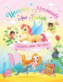 Unicorns Mermaids And Fairies Coloring Book For Girls
