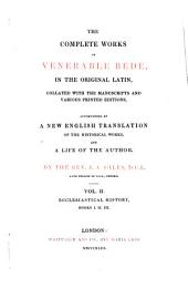The complete works of the venerable Bede, accompanied by a new Engl. tr. of the historical works, and a life of the author, by J.A. Giles. (Patres Ecclesiæ Angl.).