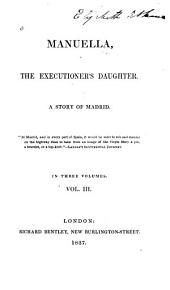 Manuella, the executioner's daughter: A story of Madrid, Volume 3