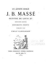 Un artiste oublié: J. B. Massé: peintre de Louis XV, dessinateur, graveur