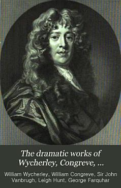 The Dramatic Works of Wycherley  Congreve  Vanbrugh  and Farquhar PDF
