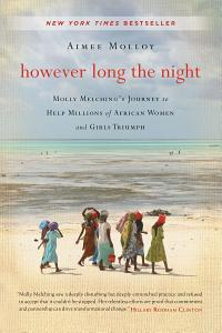 However Long the Night: Molly Melching's Journey to Help Millions of African Women and Girls Triumph by Aimee Molloy - Books on Google Play