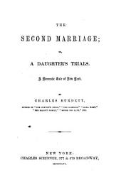 The Second Marriage, Or, A Daughter's Trials: A Domestic Tale of New York