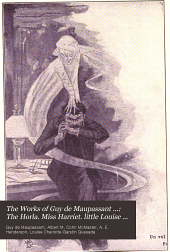 The Works of Guy de Maupassant ...: The Horla. Miss Harriet. little Louise Roque; and other stories