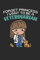 Forget Princess I Want To Be A Veterinarian