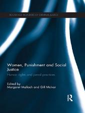 Women, Punishment and Social Justice: Human Rights and Penal Practices