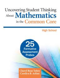 Uncovering Student Thinking About Mathematics in the Common Core, High School