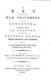 A key to the Old Testament and Apocrypha: in which is given an account of their several books, their contents, and authors, and of the times in which they were respectively written