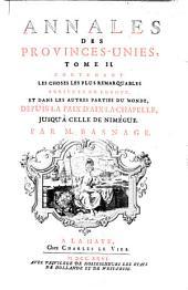 Annales des Provinces-Unies: Contenant les choses les plus remarquables arrive'es en Europe, et dans les autres parties du monde, depuis la paix d'Aix-la-Chapelle, jusqu'à celle de Nimègue