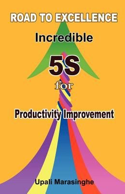 Road to Excellence Incredible 5S for Productivity Improvement