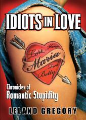 Idiots in Love: Chronicles of Romantic Stupidity