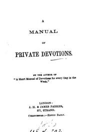 A manual of private devotions, by the author of 'A short manual of devotions for every day in the week'.