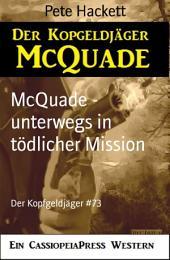 McQuade - unterwegs in tödlicher Mission: Der Kopfgeldjäger #73