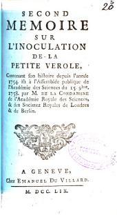 Second memoire sur l'inoculation de la petite verole: contenant son histoire depuis l'année 1754 lû à l'Assemblée publique de l'Académie des Sciences du 15 9bre. 1758