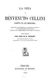La vita di Benvenuto Cellini scritta da lui medesimo, con osservazioni e note. Nuova ed. per cura di B. Bianchi