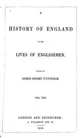 A History of England in the Lives of Englishmen: Volume 8