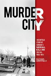 Murder City: The Untold Story of Canada's Serial Killer Capital, 1959-1984